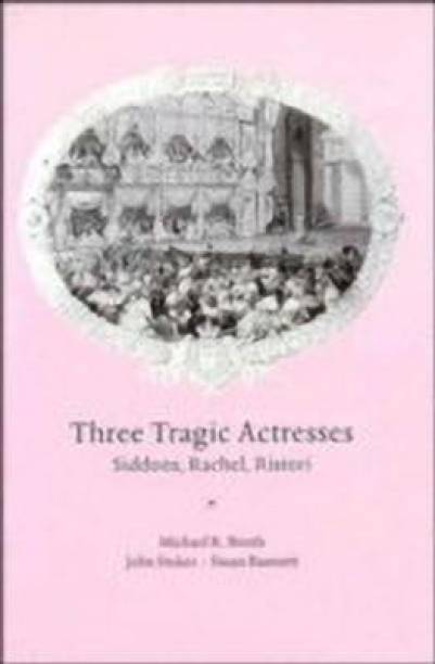 Three Tragic Actresses - Siddons, Rachel, Ristori