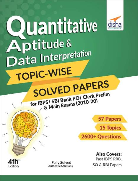 Quantitative Aptitude & Data Interpretation Topic-Wise Solved Papers for Ibps/ Sbi Bank Po/ Clerk Prelim & Main Exams (2010-20)