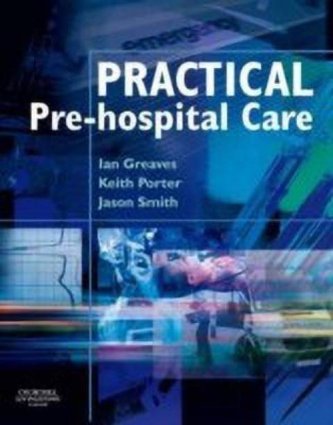 Practical Pre-hospital Care - The Principles and Practice of Immediate Care