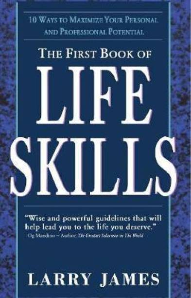 The First Book of Life Skills - 10 Ways to Maximize Your Personal and Professional Potential
