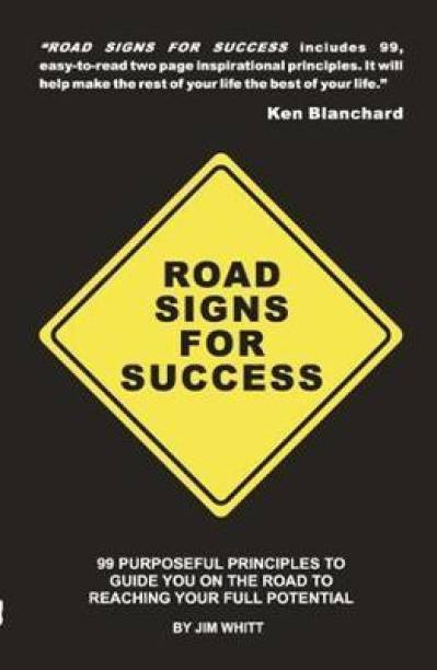 Road Signs for Success - 99 Purposeful Principles to Guide You on the Road to Reaching Your Full Potential