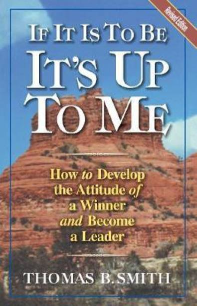 If it is to be it's Up to Me - How to Develop the Attitude of A Winner and Become A Leader