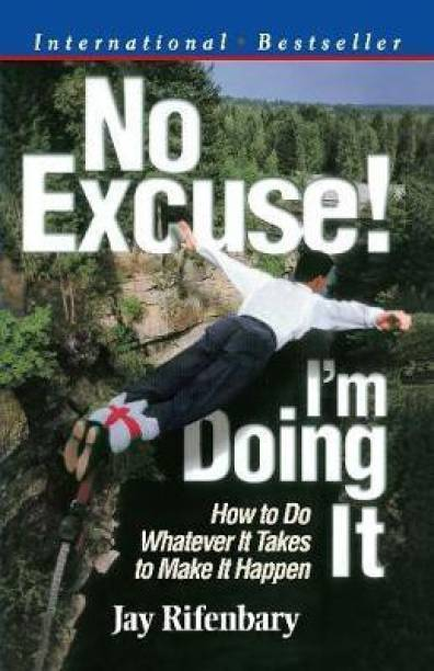 No Excuse, I am Doing it - How to Do Whatever it Takes to Make it Happen
