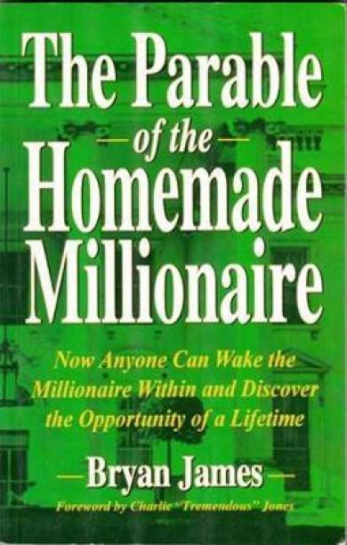 The Parable of the Homemade Millionaire - Now Anyone Can Wake the Millionaire Within and Discover the Opportunity of a Lifetime
