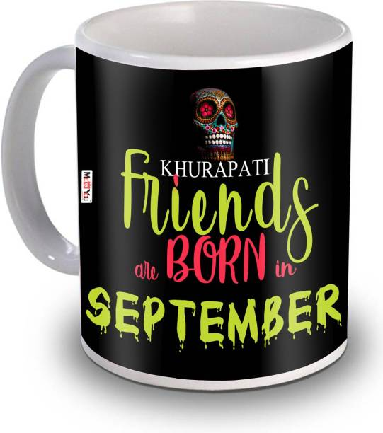ME&YOU Khurapati Friends are born in September Quoted Printed Ceramic Gift for Brother, Friends, son, IZ20RBBirthdayMU-21 Ceramic Coffee Mug