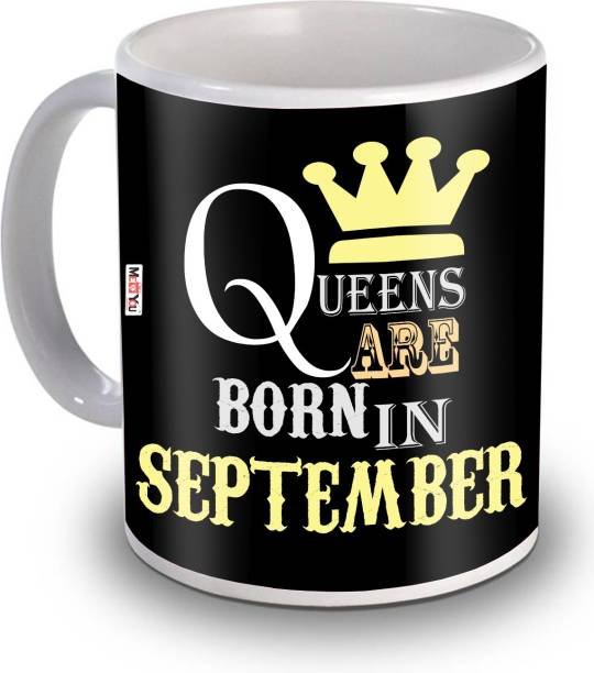 ME&YOU Queens Are Born in September Quoted Printed Ceramic Gift for Sister, wife, girlfriend, friend, daughter IZ20RBBirthdayMU-45 Ceramic Coffee Mug