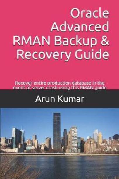 Oracle Advanced RMAN Backup & Recovery Guide