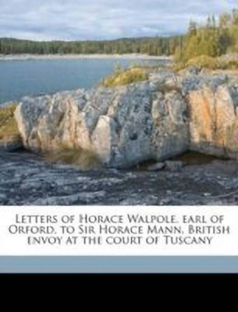Letters of Horace Walpole, Earl of Orford, to Sir Horace Mann, British Envoy at the Court of Tuscany Volume 3