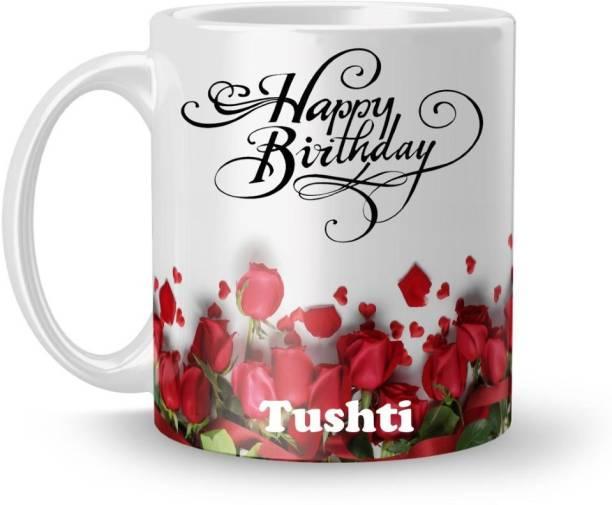 Beautum Happy Birthday Tushti Best Gift White Model No:BRRHB022393 Ceramic Coffee Mug