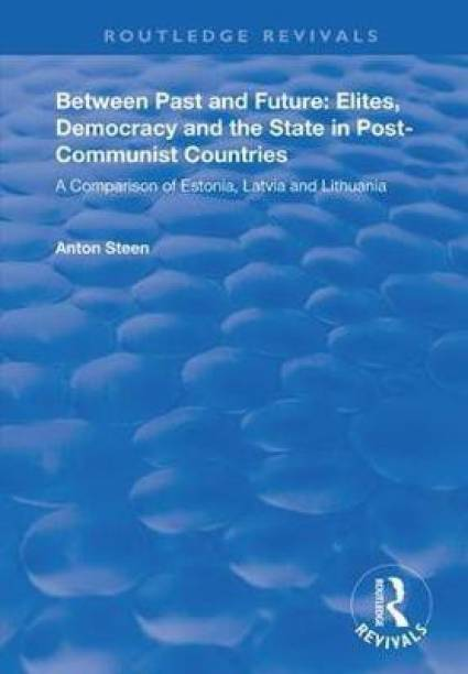 Between Past and Future: Elites, Democracy and the State in Post-Communist Countries