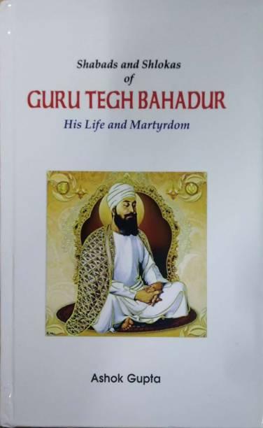 Shabads And Shlokas Of Guru Tegh Bahadur His Life And Martyrdom