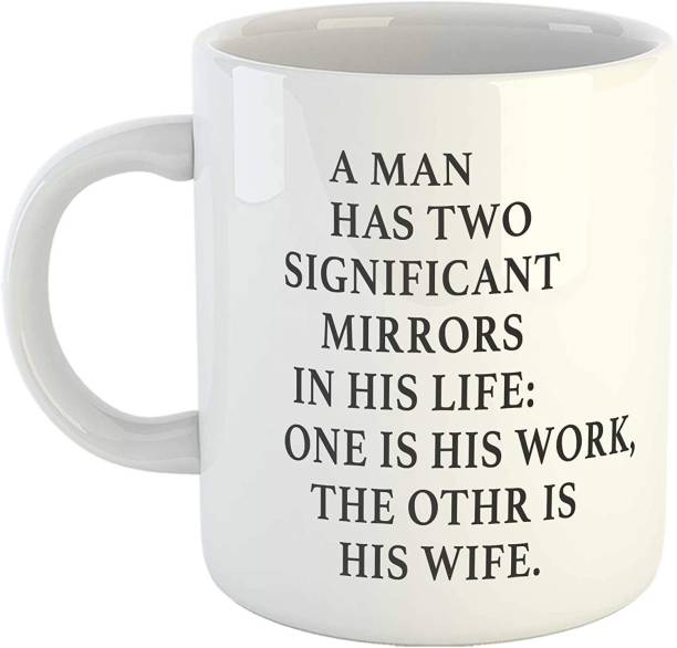 Tonkwalas A man has two significant mirrors in his life: One is his work, the other is His Wife-Premium 11oz Coffee Gift, Anniversary TW-WHITEMUG-666 Gifts for Husband,... Ceramic Coffee Mug