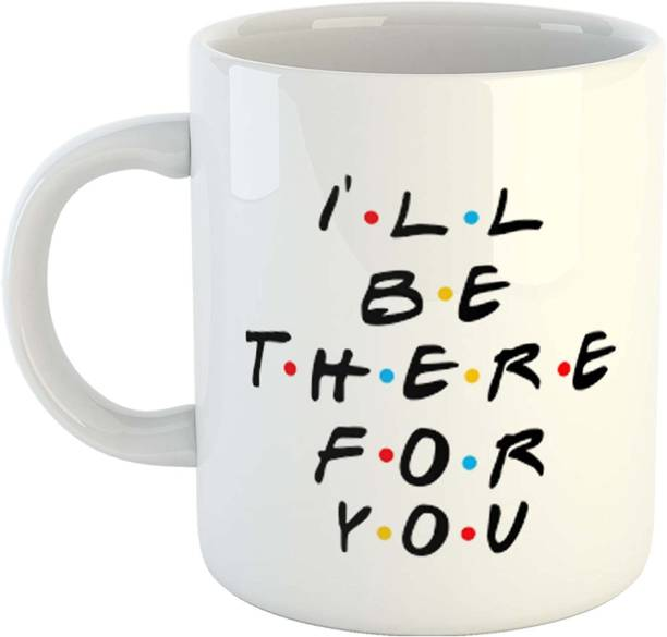 THE MEHRA CREATION I'll Be There for You Printed Ceramic Coffee Ceramic Coffee Mug
