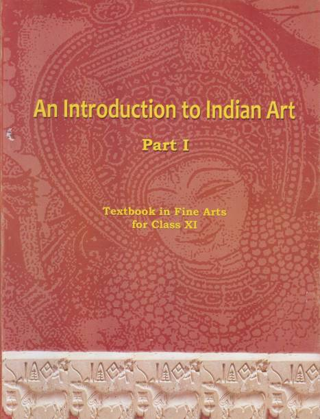 An Introduction To Indian Art Part 1 : Textbook In Fine Arts For Class 11-(2020)