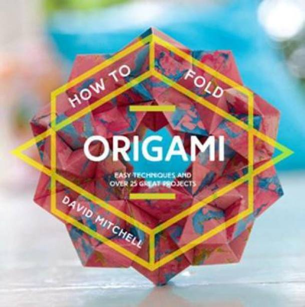 How to Fold Origami - Easy Techniques and Over 25 Great Projects