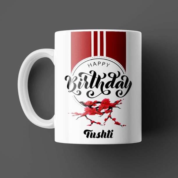 Beautum Happy Birthday Tushti Name White Ceramic Coffee Model BHYBD022392 Ceramic Coffee Mug