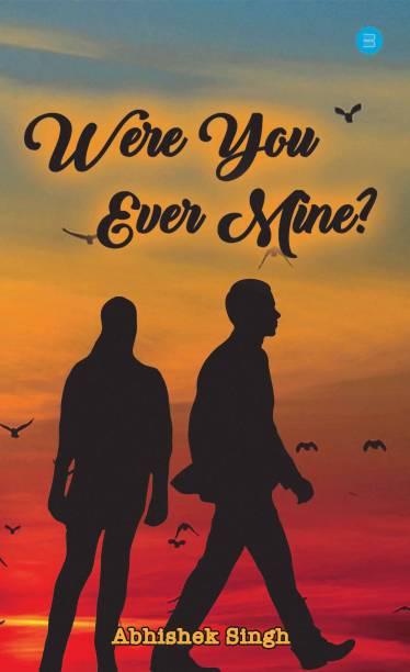 Were you ever mine?
