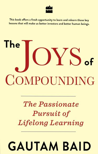 The Joys Of Compounding: The Passionate Pursuit of Lifelong Learning - The Passionate Pursuit of Lifelong Learning