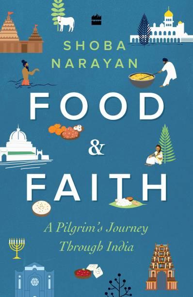 Food and Faith: A Pilgrim's Journey through India - A Pilgrim's Journey Through India