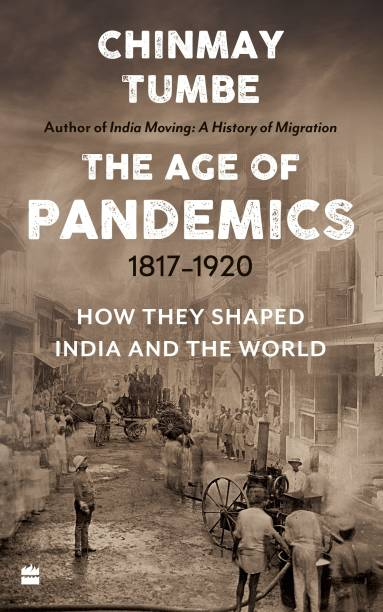 Age Of Pandemics (1817-1920): How they shaped India and the World - How They Shaped India and the World
