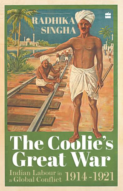 The Coolie's Great War - Indian Labour in a Global Conflict 1914 - 1921