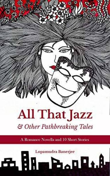 All That Jazz & Other Path breaking Tales: A Romance Novella & 10 Short Stories