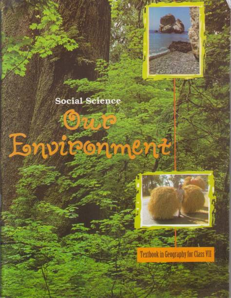 CLASS-VII(7th) NCERT GEOGRAPHY TEXTBOOK( Our Environment )