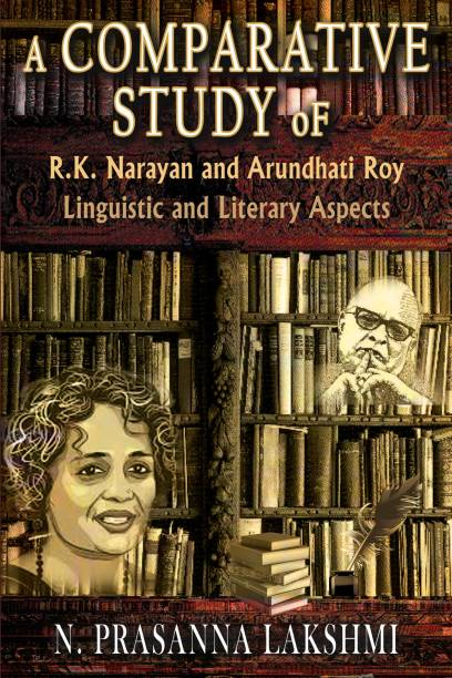 A Comparative Study of R. K. Narayan and Arundhati Roy: Linguistic and Literary Aspects