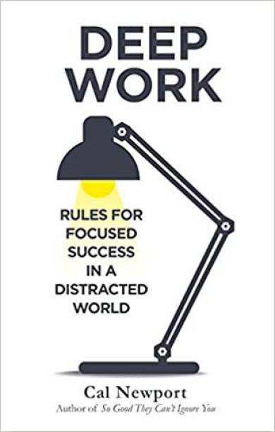Deep Work (Rules For Focused Success In A Distracted World