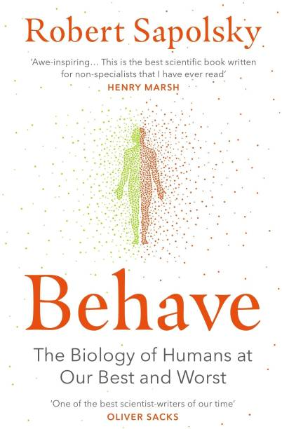 Behave - The Biology of Humans at Our Best and Worst