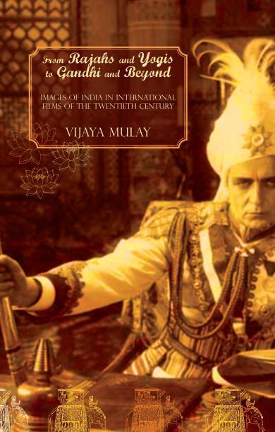 From Rajahs and Yogis to Gandhi and Beyond - Images of India in International Films of the 20th Century - Images of India in International Films of the 20th Century