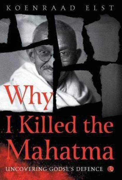 WHY I KILLED THE MAHATMA - Understanding Godse's Defence