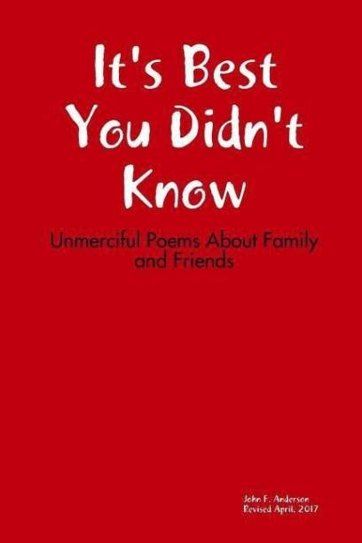 It's Best You Didn't Know: Unmerciful Poems About Family and Friends