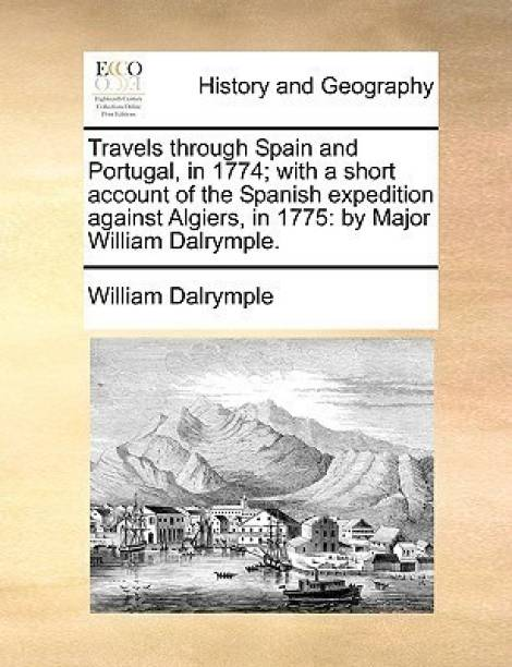 Travels Through Spain and Portugal, in 1774; With a Short Account of the Spanish Expedition Against Algiers, in 1775