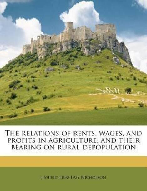 The Relations of Rents, Wages, and Profits in Agriculture, and Their Bearing on Rural Depopulation