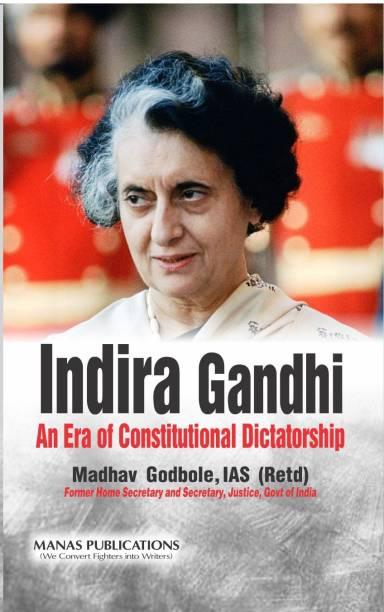 Indira Gandhi - An Era of Constitutional Dictatorsh