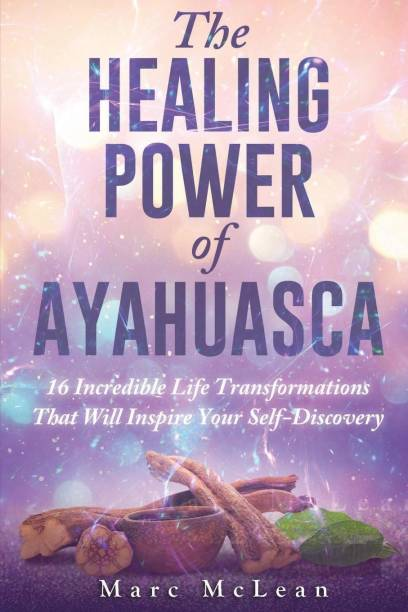 The Healing Power Of Ayahuasca