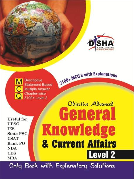 Objective General Knowledge & Current Affairs Level 2 for Upsc/ Ies/ State Pcs/ Csat/ Bank Po/ Nda/ Cds/ MBA Exams
