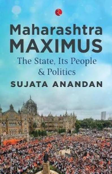MAHARASHTRA MAXIMUS - The State, Its People and Politics