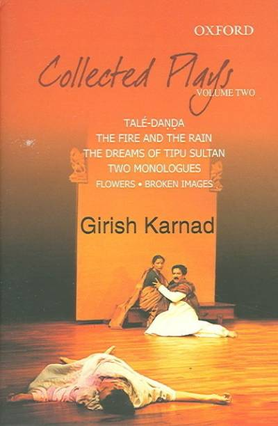 Collected Plays Volume 2 - Taledanda, the Fire and the Rain, the Dreams of Tipu Sultan, Flowers and Images Two Dramatic Monologues, Volume 2