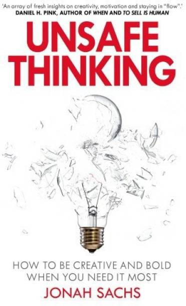 Unsafe Thinking: How to be Creative and Bold When You Need It Most - How to be Creative and Bold When You Need It Most