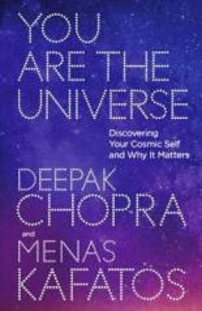 You Are the Universe - Discovering Your Cosmic Self and Why It Matters