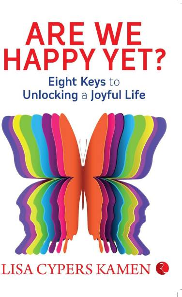 Are We Happy Yet: Eight Keys to Unlocking a Joyful Life - Eight Keys to Unlocking a Joyful Life