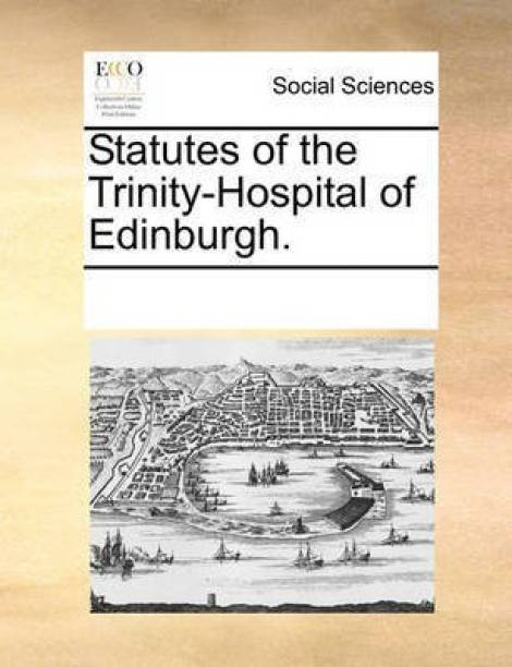 Statutes of the Trinity-Hospital of Edinburgh.