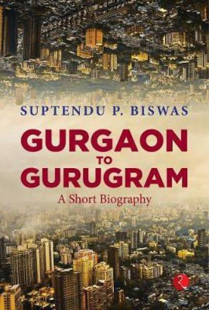 Gurgaon to Gurugram A Short Biography