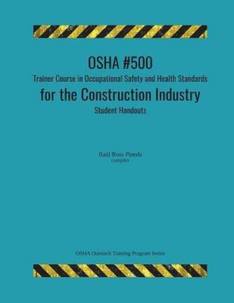 OSHA #500 Trainer Course in Occupational Safety and Health Standards for the Construction Industry; Student Handouts