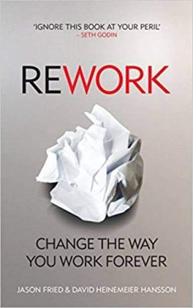 Rework Change The Way You Work Forever Book