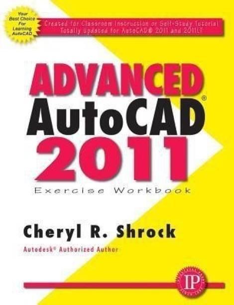 Advanced AUTOCAD 2011: Exercise Workbook