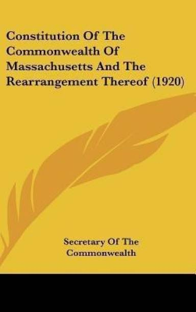 Constitution Of The Commonwealth Of Massachusetts And The Rearrangement Thereof (1920)