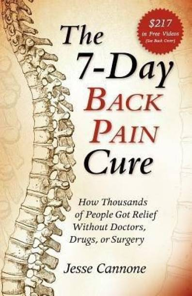 The 7-Day Back Pain Cure - How Thousands of People Got Relief Without Doctors, Drugs, or Surgery